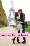 Paris for the Un-Tourist! The Ultimate Travel Guide for the Person Who Wants to See More than the Average Tourist - BookCaps