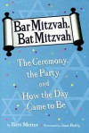 Bar Mitzvah, Bat Mitzvah: The Ceremony, the Party, and How the Day Came to Be - Bert Metter, Joan Reilly