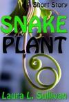 Snake Plant - Laura L. Sullivan