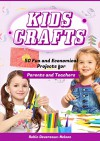Kids Crafts: 50 Fun and Economical Projects for Parents and Teachers - Robin Devereaux-Nelson, Content Arcade Publishing