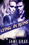 Lying In Ruins - Jami Gray