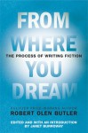 From Where You Dream: The Process of Writing Fiction - Robert Olen Butler, Janet Burroway