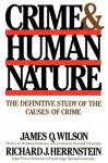 Crime Human Nature: The Definitive Study of the Causes of Crime - James Q. Wilson, Richard J. Herrnstein