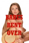 Babes Bent Over: Five Anal Sex Erotica Stories - Sarah Blitz, Connie Hastings, Nycole Folk, Amy Dupont, Angela Ward