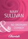 No Ordinary Cowboy (Mills & Boon Cherish) (Home on the Ranch - Book 39) - Mary Sullivan