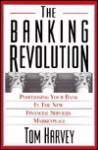 The Banking Revolution: Positioning Your Bank in the New Financial Services Workplace - Tom Harvey