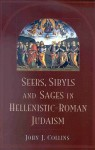 Seers, Sybils, and Sages in Hellenistic-Roman Judaism - John J. Collins