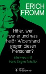 Hitler - wer war er und was heißt Widerstand gegen diesen Menschen? Interview mit Hans Jürgen Schultz (German Edition) - Erich Fromm, Rainer Funk