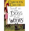 By Carolyn Chute Treat Us Like Dogs and We Will Become Wolves [Hardcover] - Carolyn Chute