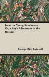 Jack, the Young Ranchman; Or, a Boy's Adventures in the Rockies - George Bird Grinnell