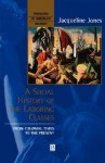 A Social History of the Laboring Classes: From Colonial Times to the Present - Jacqueline Jones