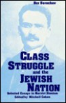Class Struggle and the Jewish Nation: Selected Essays in Marxist Zionism - Ber Borochov, William B. Helmreich, Mitchell Cohen
