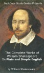The Complete Works of William Shakespeare In Plain and Simple English (Translated) - William Shakespeare, BookCaps