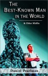 The Best-Known Man in the World & Other Misfits - Daniel Pearlman