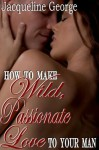 How To Make Wild Passionate Love To Your Man (Yellow Silk Dreams) - Jacqueline George