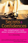 Secrets and Confidences: The Complicated Truth About Women's Friendships - Karen Eng, Jennifer D. Munro