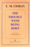 The Trouble With Being Born - Emil Cioran, mile Michel Cioran