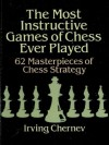 The Most Instructive Games of Chess Ever Played: 62 Masterpieces of Chess Strategy (Dover Chess) - Irving Chernev