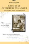 Stories as Equipment for Living: Last Talks and Tales of Barbara Myerhoff - Barbara Myerhoff, Thomas R. Cole, Marc Kaminsky, Deena Metzger, Mark Weiss, Jack Kugelmass