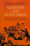 Masters and Statesmen: The Political Culture of American Slavery - Kenneth S. Greenberg
