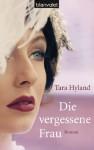 Die vergessene Frau: Roman (German Edition) - Tara Hyland, Christoph Göhler