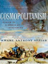 Cosmopolitanism: Ethics in a World of Strangers - Kwame Anthony Appiah, Henry Louis Gates Jr.