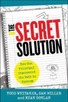 The Secret Solution: How One Principal Discovered the Path to Success - Todd Whitaker, Sam Miller, Ryan Donlan