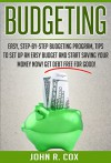 Budgeting: Easy, Step-By-Step Budgeting Program, Tips to Set Up an Easy Budget and Start Saving Your Money Now! Get Debt Free for Good! (finance, budgeting, personal finance, budget) - John R. Cox