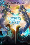 Looking for Group - Alexis Hall