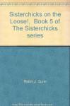 Sisterchicks on the Loose!, Book 5 of The Sisterchicks series - Robin J. Gunn, C. J. Critt
