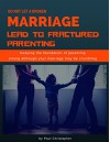 Do Not Let a Broken Marriage Lead to Fractured Parenting: Keep the Foundation of Parenting Strong Although Your Marriage May Be Crumbling - Paul Christopher