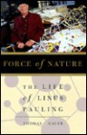 Force of Nature: The Life of Linus Pauling - Thomas Hager