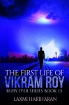 The First Life of Vikram Roy - Laxmi Hariharan