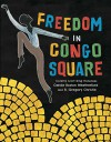 Freedom in Congo Square - Carole Boston Weatherford, R. Gregory Christie