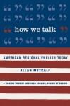 How We Talk: American Regional English Today - Allan Metcalf