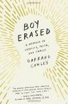 Boy Erased: A Memoir - Garrard Conley