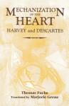 The Mechanization Of The Heart:: Harvey & Descartes (Rochester Studies In Medical History) - Thomas Fuchs
