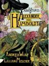 The Adventures of Alexander Von Humboldt - Andrea Wulf