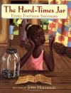 The Hard-Times Jar - Ethel Footman Smothers, John Holyfield