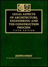 Legal Aspects of Architecture, Engineering and the Construction Process - Justin Sweet
