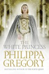 The White Princess (The Cousins' War, #5) - Philippa Gregory