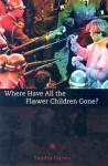 Where Have All the Flower Children Gone? - Sandra Gurvis, Jason Erik Lundberg