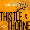 Thistle & Thorne - Ann Aguirre, Lauren Fortgang