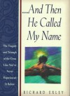 And Then He Called My Name: In Tragedy and Triumph of the Cross Like You've Never Experienced It Before - Richard Exley