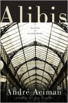 Alibis: Essays on Elsewhere - André Aciman