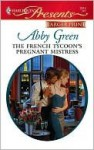 The French Tycoon's Pregnant Mistress - Abby Green