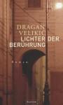 Lichter der Berührung - Dragan Velikić, Bärbel Schulte