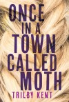 Once, in a Town Called Moth - Trilby Kent