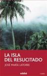 La isla del resucitado - José María Latorre