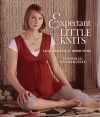 Expectant Little Knits: Chic Designs for Moms to Be - Suzanne J.E. Tourtillott